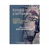Entre La Historia Y La Filosofía. Incluye Historia De Pereir