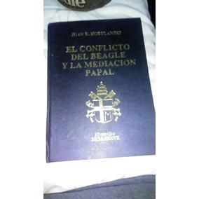 Libro,el Conflicto Del Beagle Y La Mediacion Papal.