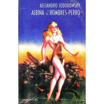 Albina Y Los Hombres Perro - Alejandro Jodorowsky / Mondador