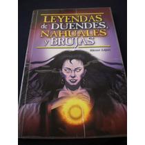Leyendas De Duendes, Nahuales Y Brujas - Héctor López