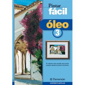 Pintar Facil Oleo 3(libro Pintura)