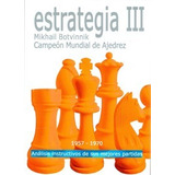 Estrategia 3 - Mikhail Botvinnik. Campeón Mundial De Ajedre