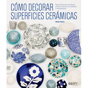 Libro Cómo Decorar Superficies Cerámicas - Molly Hatch - Gg