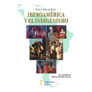 Iberoamérica Y El Indigenismo. Ediciones Fabro