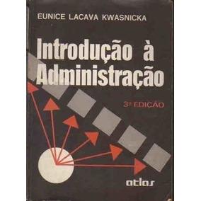 Introdução À Administração Eunice Lacava Kwasnicka