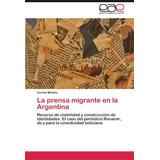 Libro : La Prensa Migrante En La Argentina: Recurso De Vi..