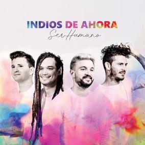 Indios De Ahora - Ser Humano (novedad 2018)