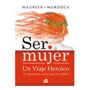 Ser Mujer Un Viaje Heroico, Murdock Maureen, Gaia
