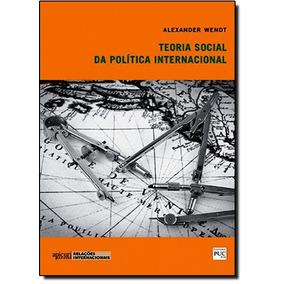 Teoria Social Da Política Internacional De Alexander Wendt A