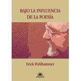 Bajo La Influencia De La Poesía De Erick Pohlhammer Nuevo