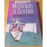 Libro Mientras Te Olvido Aprendiendo A Vivir Sin Ti