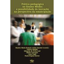 Prática Pedagógica No Ensino Médio: A Possibilidade De In...
