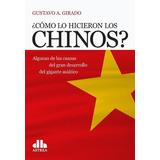 Como Lo Hicieron Los Chinos? - Gustavo Alejandro Girado