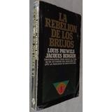 La Rebelión De Los Brujos- Louis Pauwels / Jacques Bergier