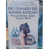 Diccionario Del Mundo Antiguo.oriente, Egipto, Grecia Y Roma