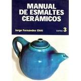Manual De Esmaltes Ceramicos 3 Chiti Nuevo Lchv