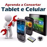 Conserto De Tablet E Smartphone - Super Kit Curso Completo