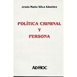 Politica Criminal Y Persona - Silva Sanches, Jesus Maria