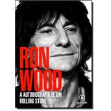 Ron Wood A Autobiografia De Um Rolling Stones De Ronnie Wood