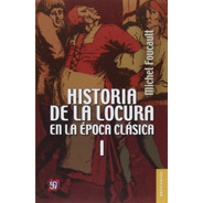 Historia De La Locura En La Época Clásica I - M. Foucault