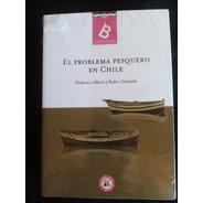 El Problema Pesquero En Chile. Federico Albert,pedro Golusda
