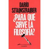 Libro Para Que Sirve La Filosofia ? De Dario Sztajnszrajber