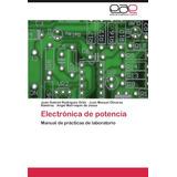 Libro : Electronica De Potencia: Manual De Practicas De L..