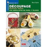 Decoupage Nuevas Ideas Con Servilletas De Papel Y Tejidos;