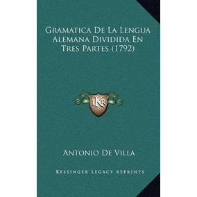 Libro Gramatica De La Lengua Alemana Dividida En Tres Partes