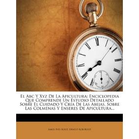 Libro El Abc Y Xyz De La Apicultura: Enciclopedia Que Comp