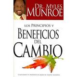 Los Principios Y Beneficios Del Cambio Myles Munroe