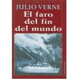 Libro El Faro Del Fin Del Mundo De Julio Verne