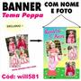 Banner Impresso Fotográfico Turma Peppa Pig 4 Fotos Will581