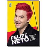 Felipe Neto - A Trajetoria De Um Dos Maiores Youtu