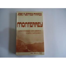 Monterrey Una Ciudad Creadora Autor: José Fuentes Mares
