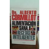 Alimentacion Sana Recetas Inteligentes Dr Alberto Cormillot