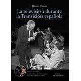La Televisión Durante La Transición Española(libro Tiempo Li