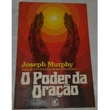 Livro O Poder Da Oração Joseph Murph 2ª Ed Record 1958 Raro