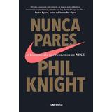 Nunca Pares 2017 Autobiografía Fundador Nike - Phil Knight