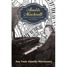 Arnaldo Marchesotti - Vendo O Mundo Através Da Música