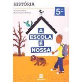 Escola E Nossa, A - Historia - 5º Ano - Ensino Fundamental I