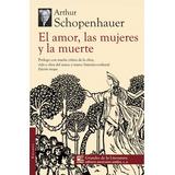 El Amor Las Mujeres Y La Muerte Arthur Shopenhauer