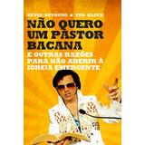 Livro Não Quero Um Pastor Bacana - Kevin Deyoung & Ted Kluck