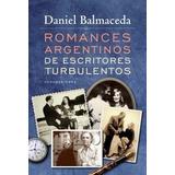 Romances Turbulentos De Escritores Balmaceda Sudamericana Rh