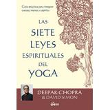 Las Siete Leyes Espirituales Del Yoga - Deepak Chopra