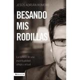 Jesus Adrian Romero - Besando Mis Rodillas (libro/nuevo)