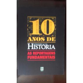 10 Anos Aventuras Na História - As Reportagens Fundamentais