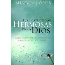 Libro Tus Cicatrices Son Hermosas Para Dios (sharon Jaynes)