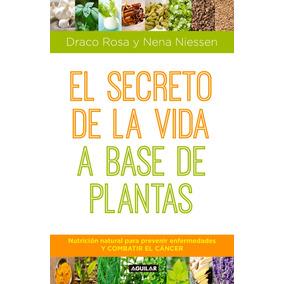 El Secreto De La Vida A Base De Plantas - Cornelius Draco