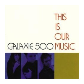 Cd Galaxie 500 This Is Our Music